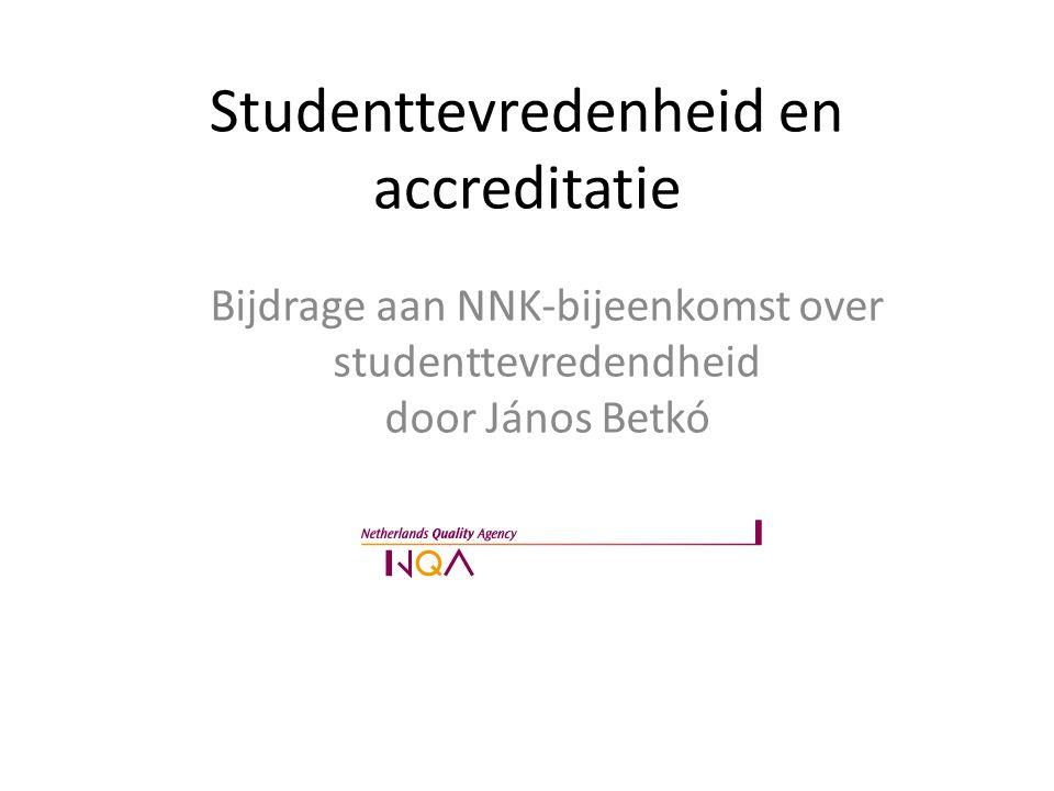 Studenttevredenheid en accreditatie Bijdrage aan NNK-bijeenkomst over studenttevredendheid door János Betkó