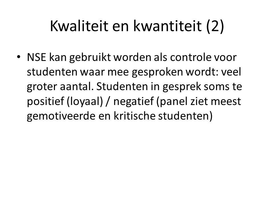 Kwaliteit en kwantiteit (2) • NSE kan gebruikt worden als controle voor studenten waar mee gesproken wordt: veel groter aantal. Studenten in gesprek s