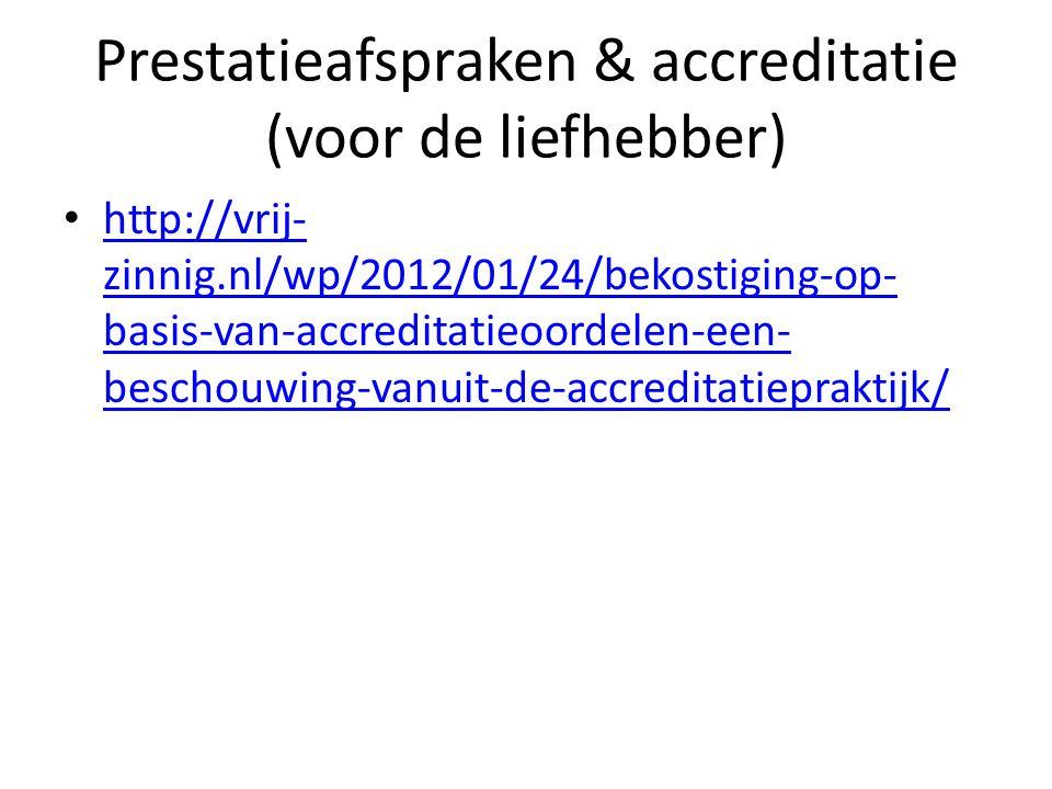 Prestatieafspraken & accreditatie (voor de liefhebber) • http://vrij- zinnig.nl/wp/2012/01/24/bekostiging-op- basis-van-accreditatieoordelen-een- besc