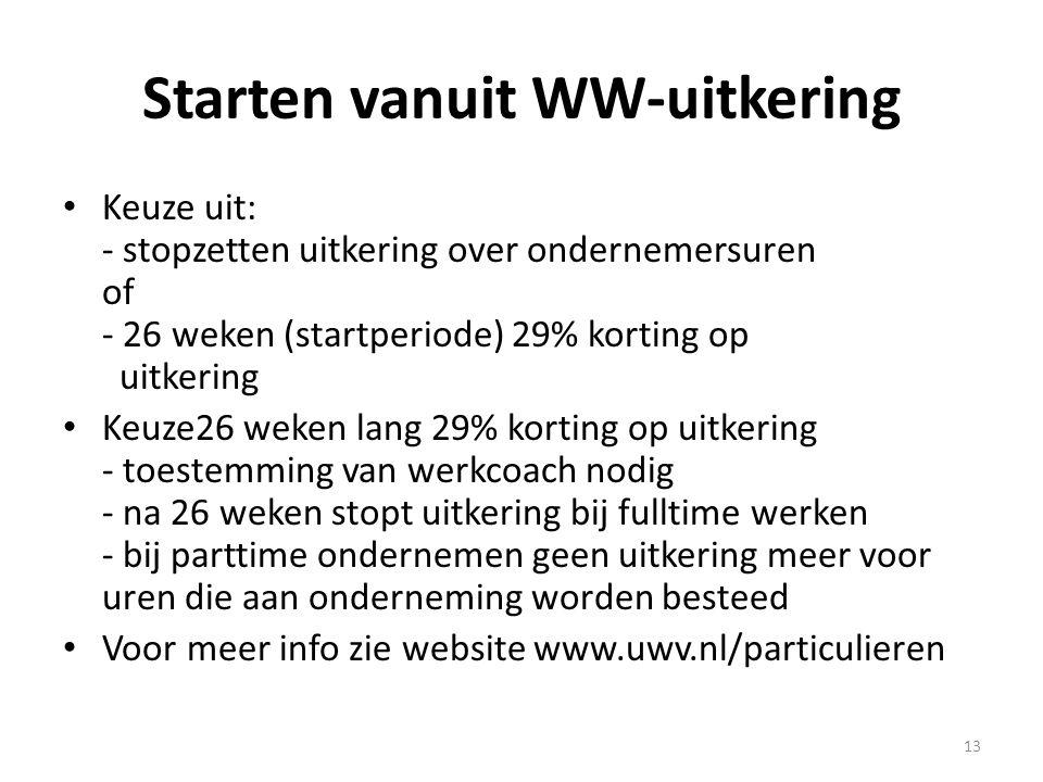 Starten vanuit WW-uitkering • Keuze uit: - stopzetten uitkering over ondernemersuren of - 26 weken (startperiode) 29% korting op uitkering • Keuze26 w