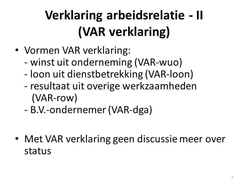 Verklaring arbeidsrelatie - II (VAR verklaring) • Vormen VAR verklaring: - winst uit onderneming (VAR-wuo) - loon uit dienstbetrekking (VAR-loon) - re