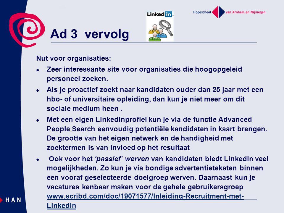 Ad 3 vervolg Nut voor organisaties:  Zeer interessante site voor organisaties die hoogopgeleid personeel zoeken.  Als je proactief zoekt naar kandid