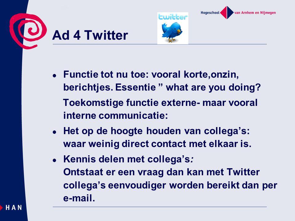 """Ad 4 Twitter  Functie tot nu toe: vooral korte,onzin, berichtjes. Essentie """" what are you doing? Toekomstige functie externe- maar vooral interne com"""