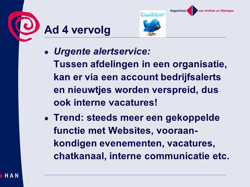 Ad 4 vervolg  Urgente alertservice: Tussen afdelingen in een organisatie, kan er via een account bedrijfsalerts en nieuwtjes worden verspreid, dus ook interne vacatures.