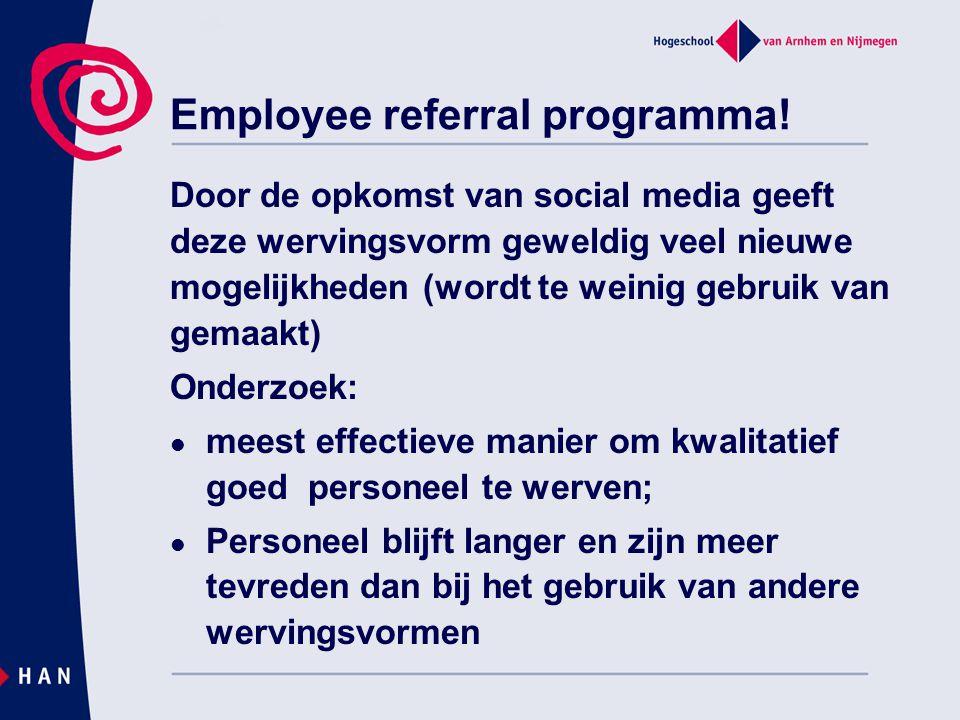 Employee referral programma! Door de opkomst van social media geeft deze wervingsvorm geweldig veel nieuwe mogelijkheden (wordt te weinig gebruik van