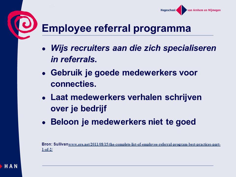 Employee referral programma  Wijs recruiters aan die zich specialiseren in referrals.  Gebruik je goede medewerkers voor connecties.  Laat medewerk