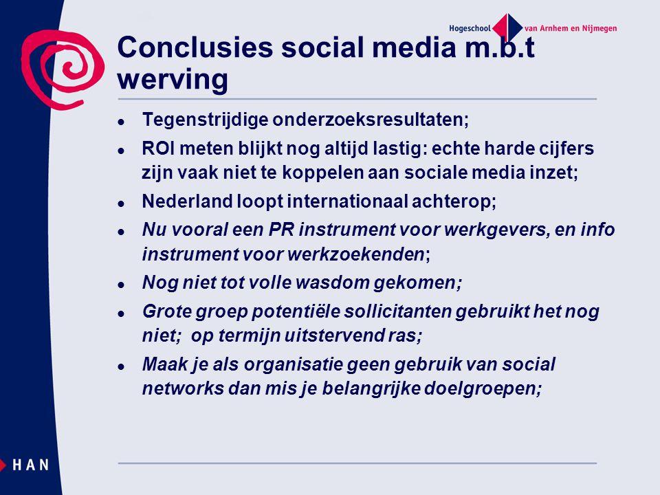 Conclusies social media m.b.t werving  Tegenstrijdige onderzoeksresultaten;  ROI meten blijkt nog altijd lastig: echte harde cijfers zijn vaak niet