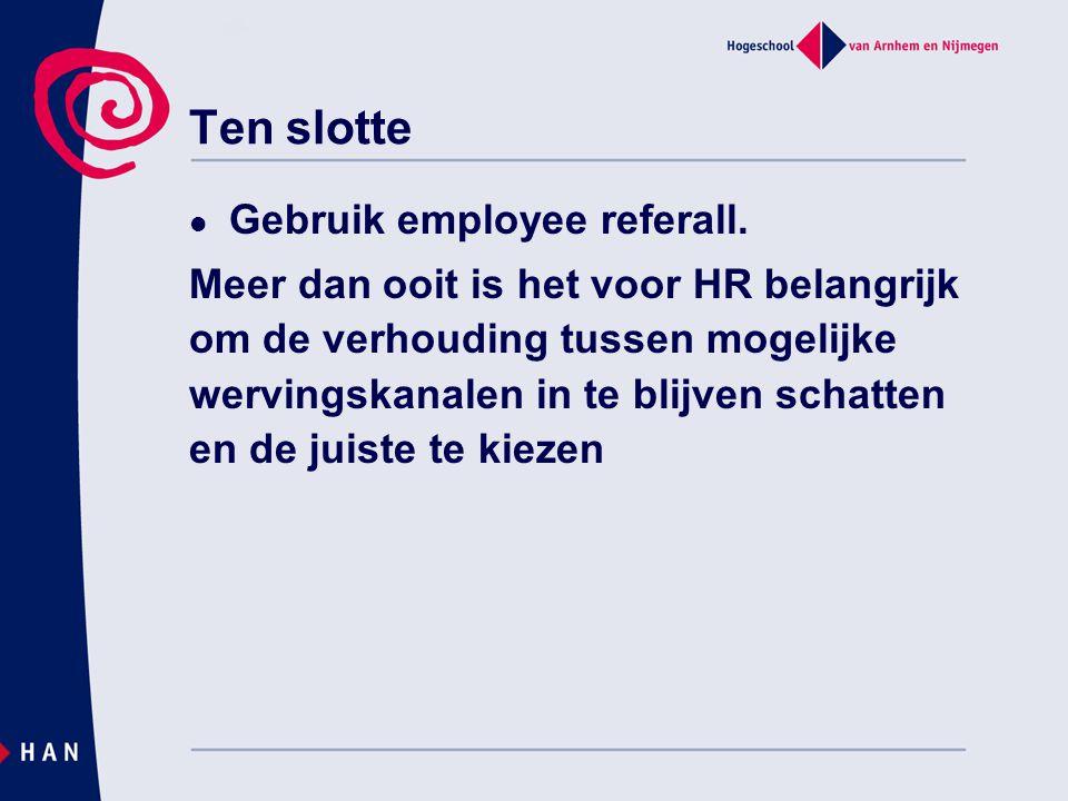 Ten slotte  Gebruik employee referall. Meer dan ooit is het voor HR belangrijk om de verhouding tussen mogelijke wervingskanalen in te blijven schatt