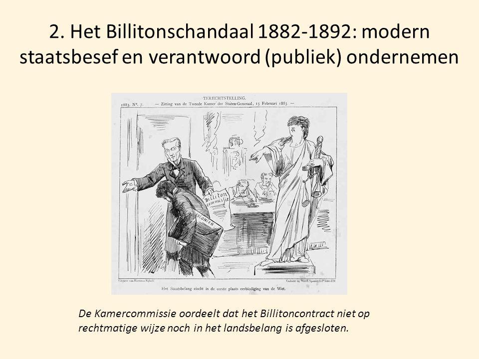 2. Het Billitonschandaal 1882-1892: modern staatsbesef en verantwoord (publiek) ondernemen De Kamercommissie oordeelt dat het Billitoncontract niet op