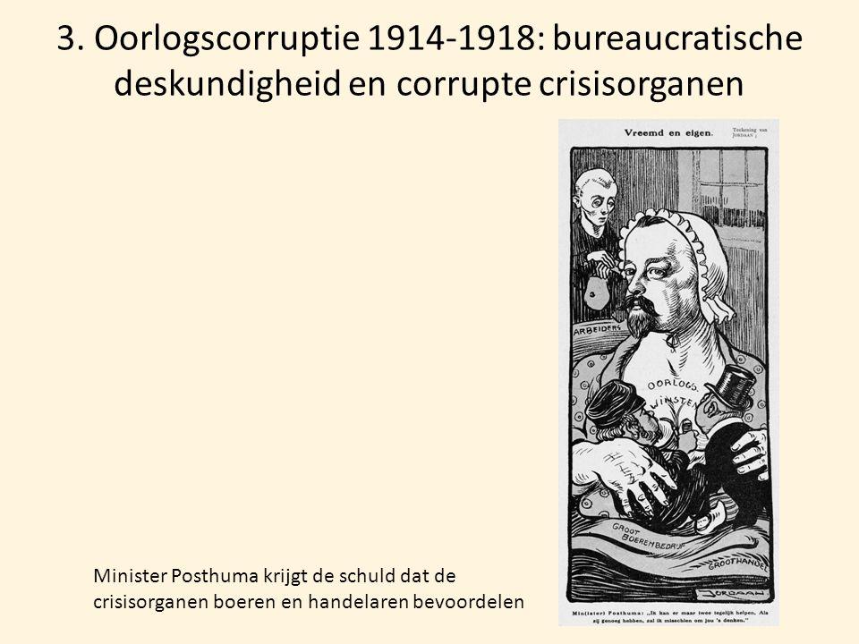 3. Oorlogscorruptie 1914-1918: bureaucratische deskundigheid en corrupte crisisorganen Minister Posthuma krijgt de schuld dat de crisisorganen boeren