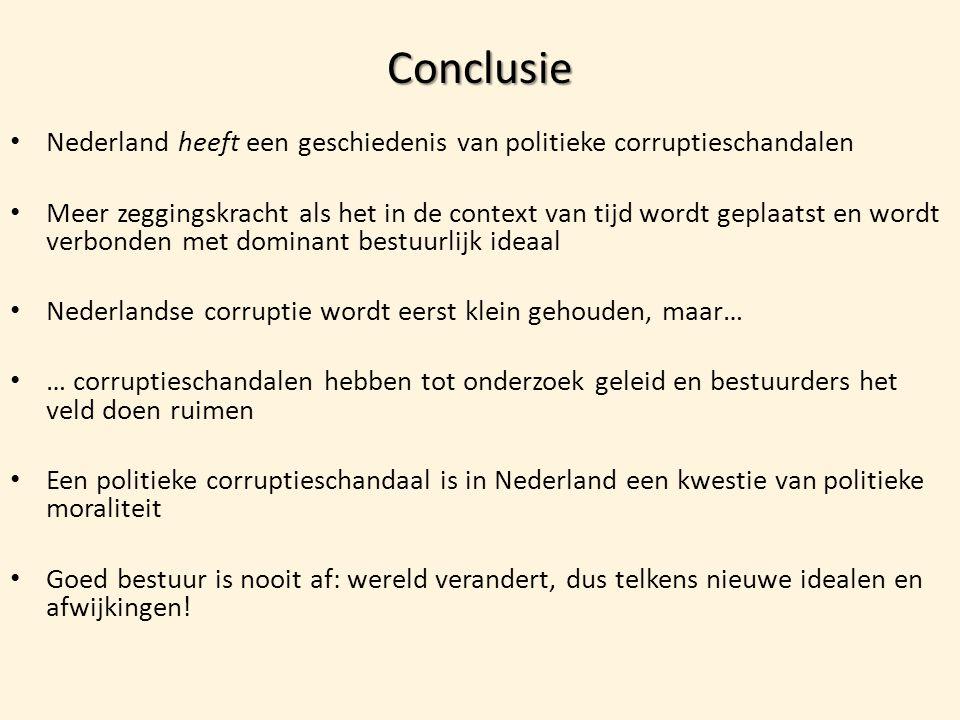 Conclusie • Nederland heeft een geschiedenis van politieke corruptieschandalen • Meer zeggingskracht als het in de context van tijd wordt geplaatst en