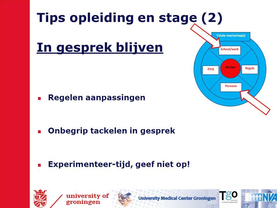 Tips opleiding en stage (2) In gesprek blijven  Regelen aanpassingen  Onbegrip tackelen in gesprek  Experimenteer-tijd, geef niet op!