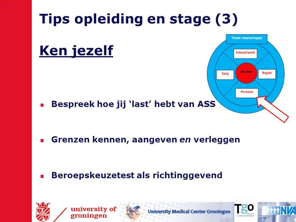 Tips opleiding en stage (3) Ken jezelf  Bespreek hoe jij 'last' hebt van ASS  Grenzen kennen, aangeven en verleggen  Beroepskeuzetest als richtinggevend