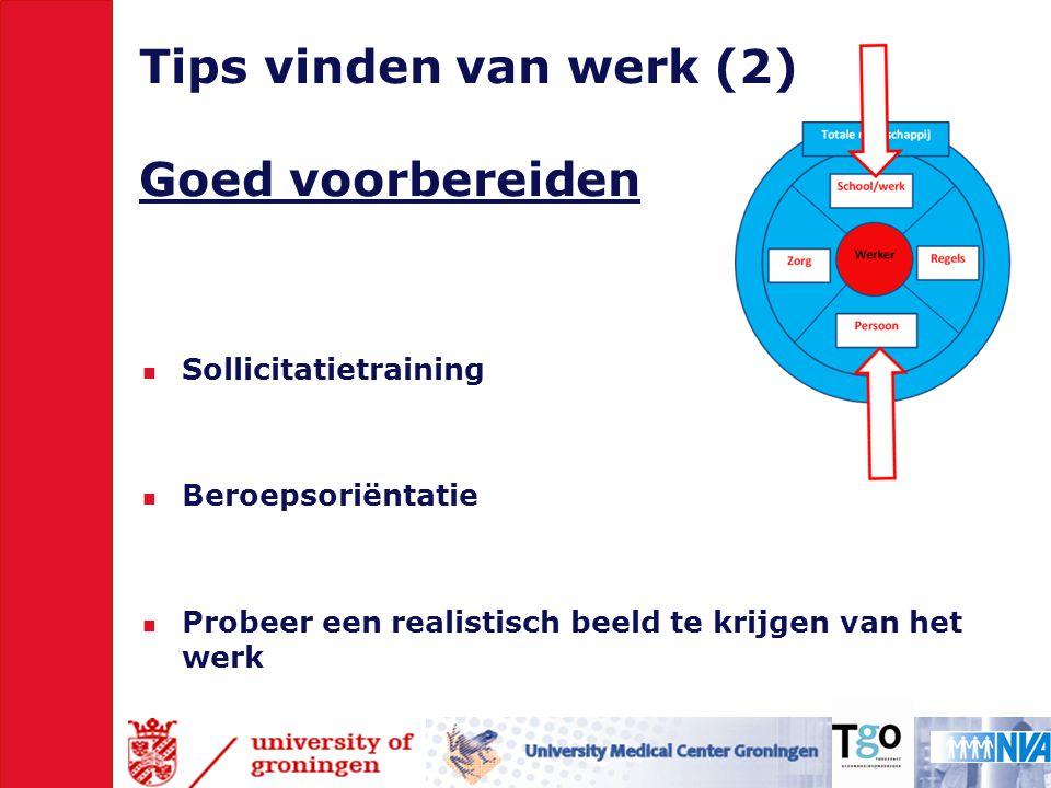 Tips vinden van werk (2) Goed voorbereiden  Sollicitatietraining  Beroepsoriëntatie  Probeer een realistisch beeld te krijgen van het werk