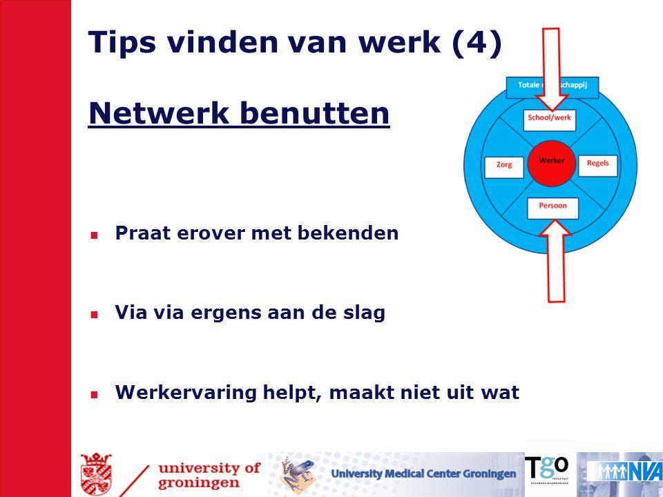 Tips vinden van werk (4) Netwerk benutten  Praat erover met bekenden  Via via ergens aan de slag  Werkervaring helpt, maakt niet uit wat