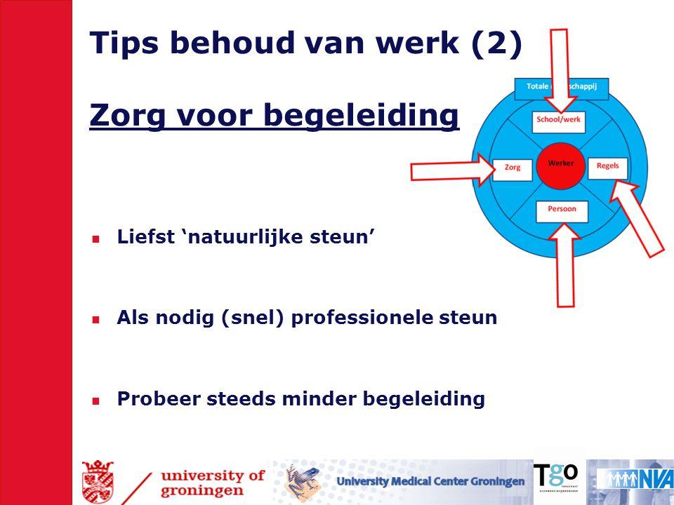 Tips behoud van werk (2) Zorg voor begeleiding  Liefst 'natuurlijke steun'  Als nodig (snel) professionele steun  Probeer steeds minder begeleiding