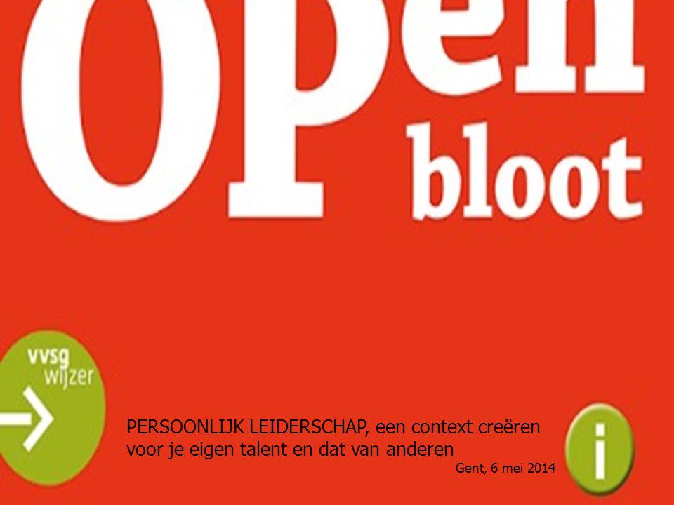 PERSOONLIJK LEIDERSCHAP, een context creëren voor je eigen talent en dat van anderen Gent, 6 mei 2014
