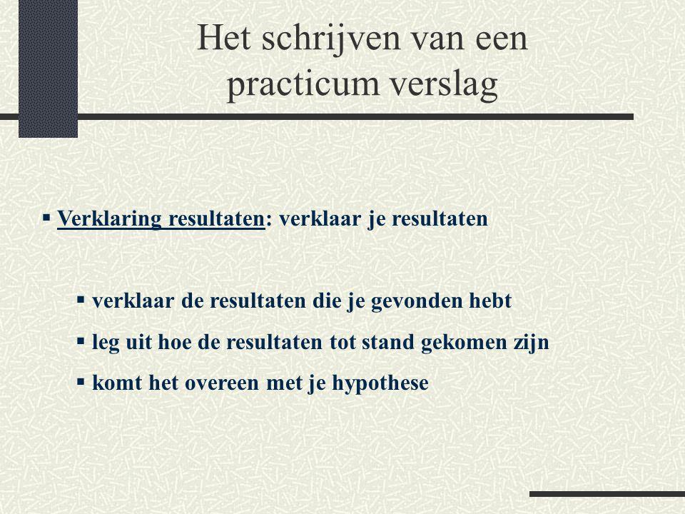 Het schrijven van een practicum verslag  Conclusie: kort en bondig  geef een antwoord op je vraagstelling m.b.v.