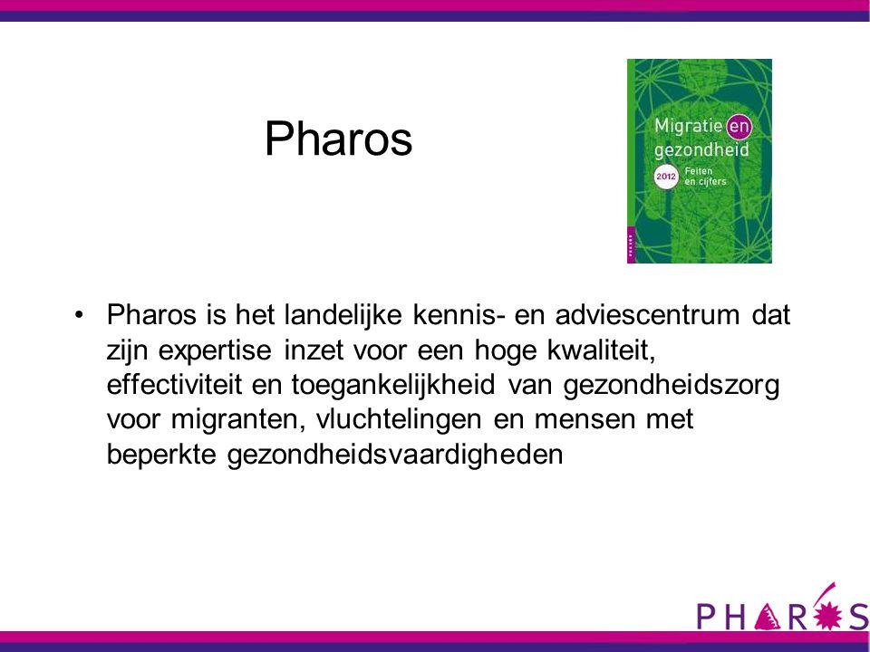 Pharos •Pharos is het landelijke kennis- en adviescentrum dat zijn expertise inzet voor een hoge kwaliteit, effectiviteit en toegankelijkheid van gezondheidszorg voor migranten, vluchtelingen en mensen met beperkte gezondheidsvaardigheden