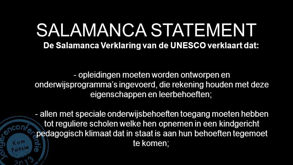 SALAMANCA STATEMENT De Salamanca Verklaring van de UNESCO verklaart dat: - opleidingen moeten worden ontworpen en onderwijsprogramma's ingevoerd, die