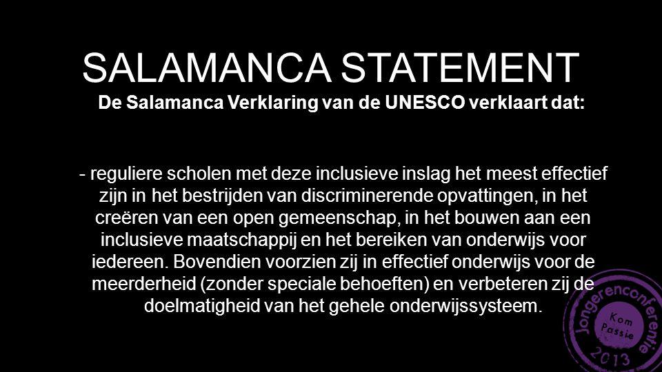 SALAMANCA STATEMENT De Salamanca Verklaring van de UNESCO verklaart dat: - reguliere scholen met deze inclusieve inslag het meest effectief zijn in he