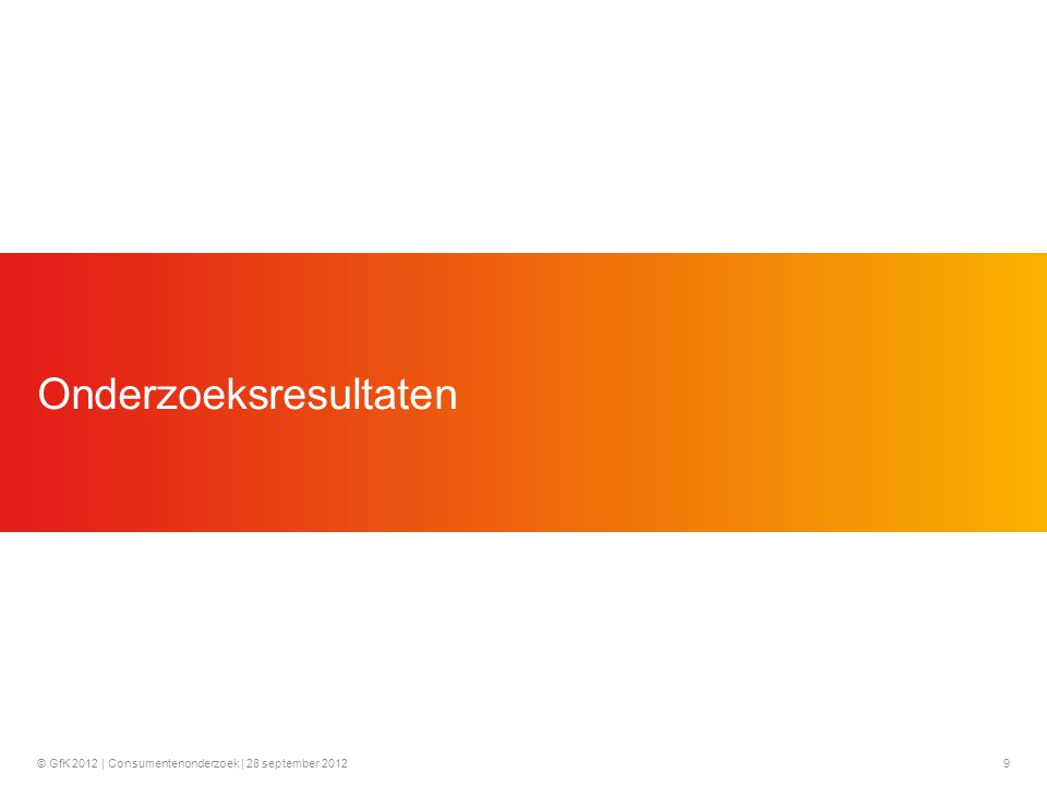 © GfK 2012 | Consumentenonderzoek | 28 september 20129 Onderzoeksresultaten