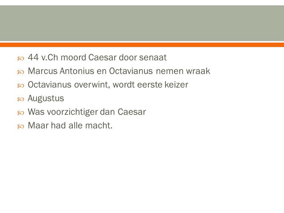  44 v.Ch moord Caesar door senaat  Marcus Antonius en Octavianus nemen wraak  Octavianus overwint, wordt eerste keizer  Augustus  Was voorzichtig