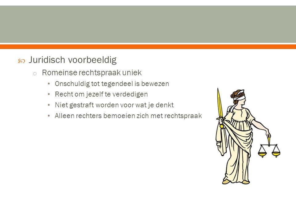  Juridisch voorbeeldig o Romeinse rechtspraak uniek • Onschuldig tot tegendeel is bewezen • Recht om jezelf te verdedigen • Niet gestraft worden voor