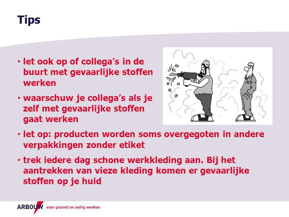 voor gezond en veilig werken • let ook op of collega's in de buurt met gevaarlijke stoffen werken • waarschuw je collega's als je zelf met gevaarlijke