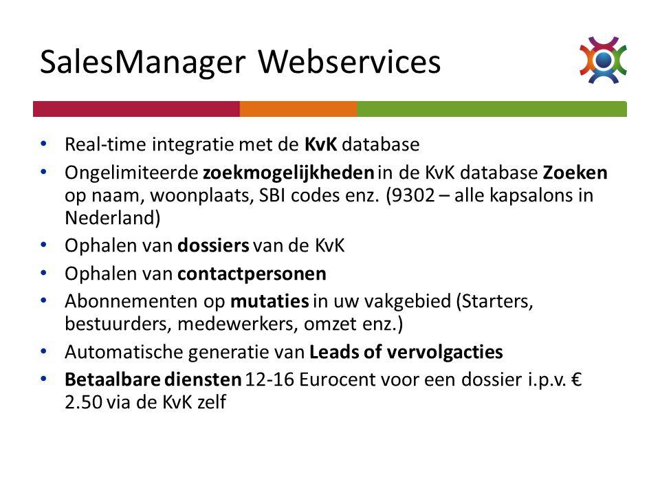 SalesManager Webservices • Real-time integratie met de KvK database • Ongelimiteerde zoekmogelijkheden in de KvK database Zoeken op naam, woonplaats,