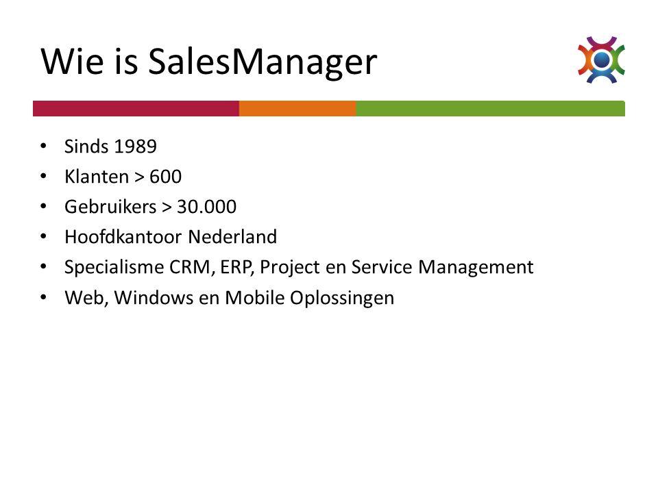 Wie is SalesManager • Sinds 1989 • Klanten > 600 • Gebruikers > 30.000 • Hoofdkantoor Nederland • Specialisme CRM, ERP, Project en Service Management