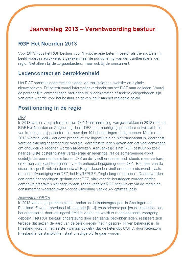 Jaarverslag 2013 – Verantwoording bestuur RGF Het Noorden 2013 Voor 2013 koos het RGF bestuur voor Fysiotherapie beter in beeld als thema.
