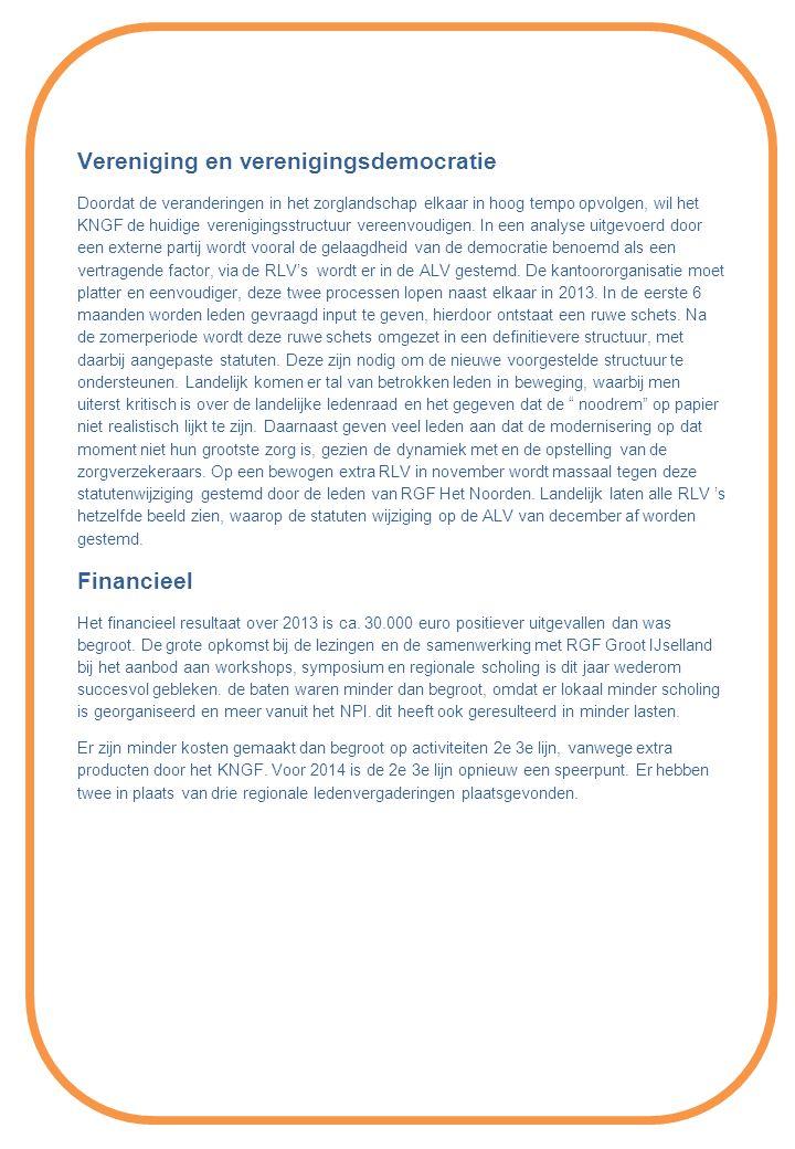 Vereniging en verenigingsdemocratie Doordat de veranderingen in het zorglandschap elkaar in hoog tempo opvolgen, wil het KNGF de huidige verenigingsstructuur vereenvoudigen.