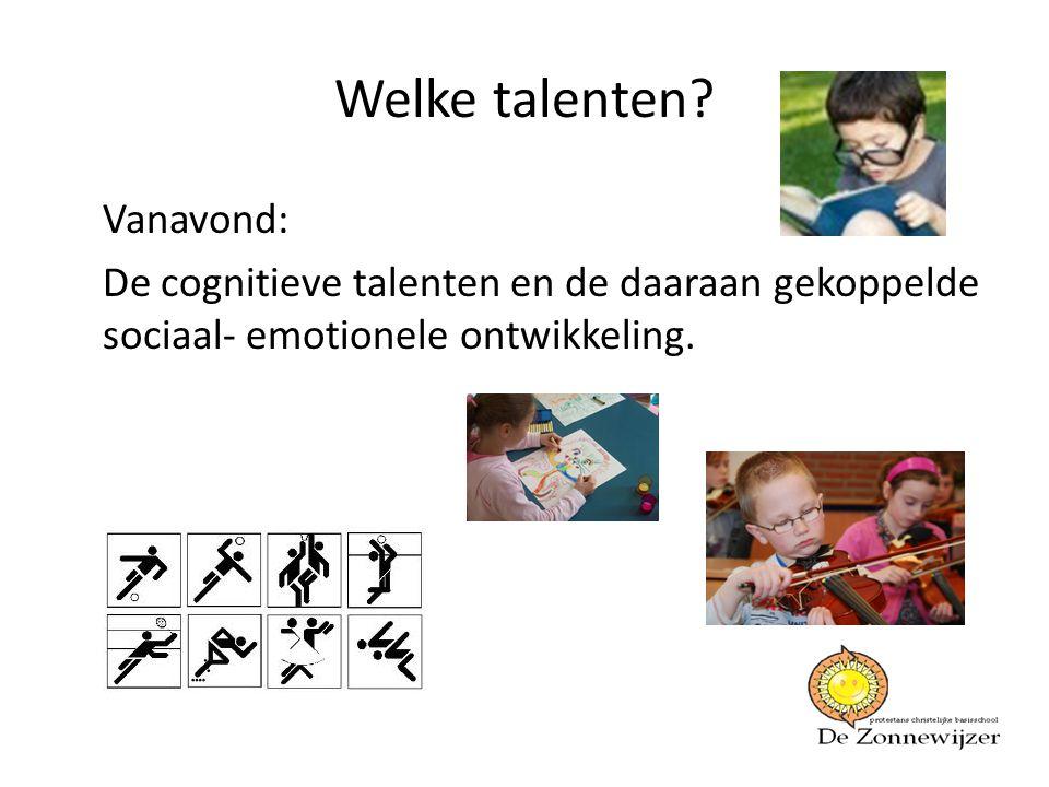 Welke talenten? Vanavond: De cognitieve talenten en de daaraan gekoppelde sociaal- emotionele ontwikkeling.