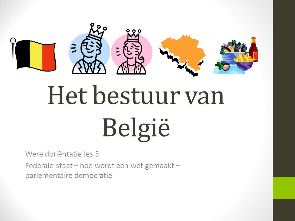 Het bestuur van België Wereldoriëntatie les 3 Federale staat – hoe wordt een wet gemaakt – parlementaire democratie
