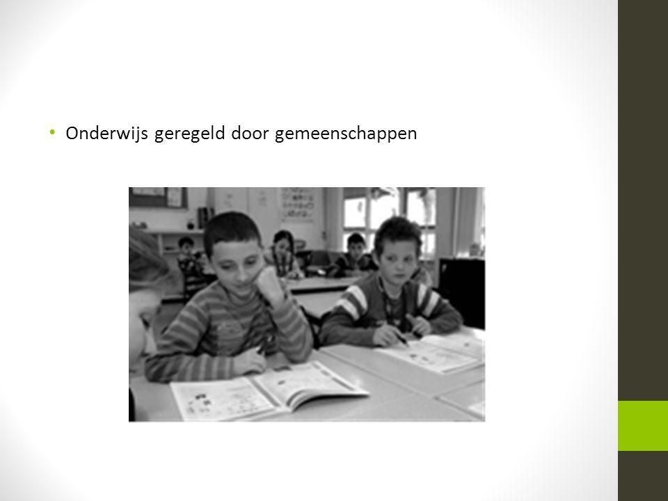 • Onderwijs geregeld door gemeenschappen