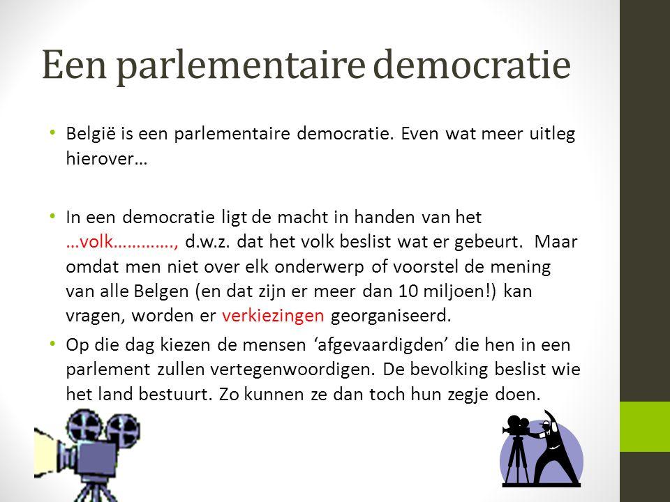Een parlementaire democratie • België is een parlementaire democratie. Even wat meer uitleg hierover… • In een democratie ligt de macht in handen van