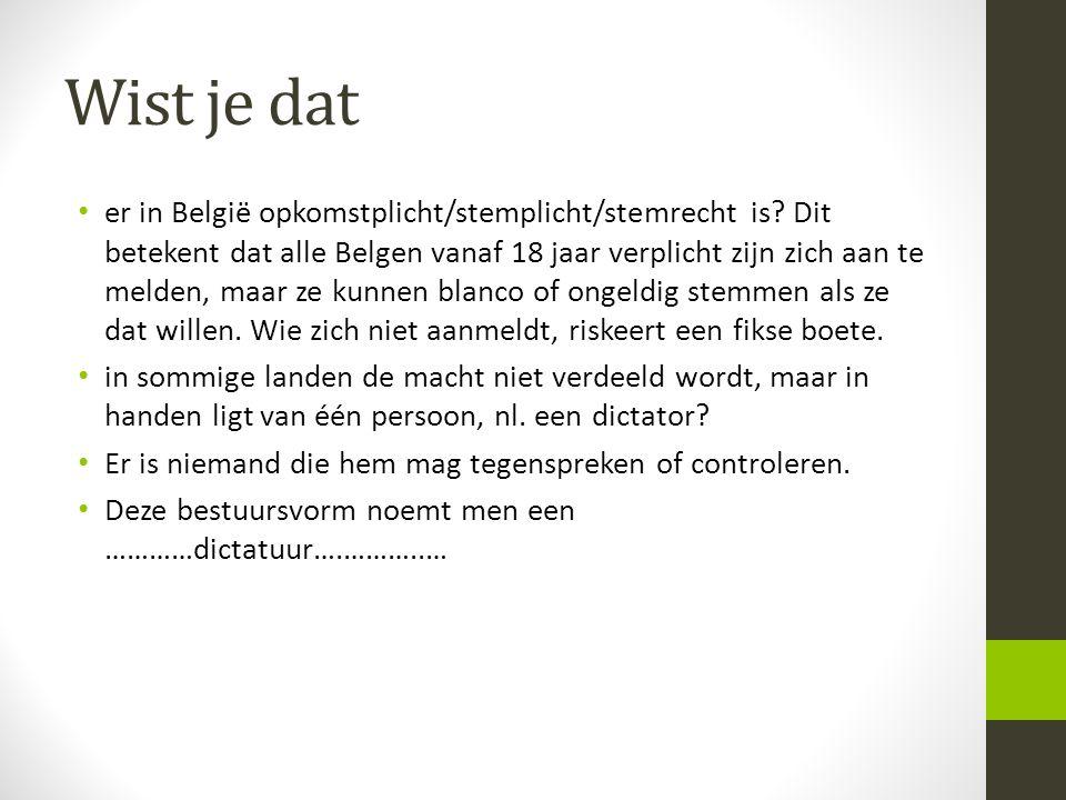 Wist je dat • er in België opkomstplicht/stemplicht/stemrecht is? Dit betekent dat alle Belgen vanaf 18 jaar verplicht zijn zich aan te melden, maar z