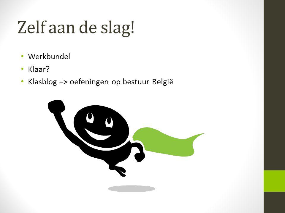 Zelf aan de slag! • Werkbundel • Klaar? • Klasblog => oefeningen op bestuur België