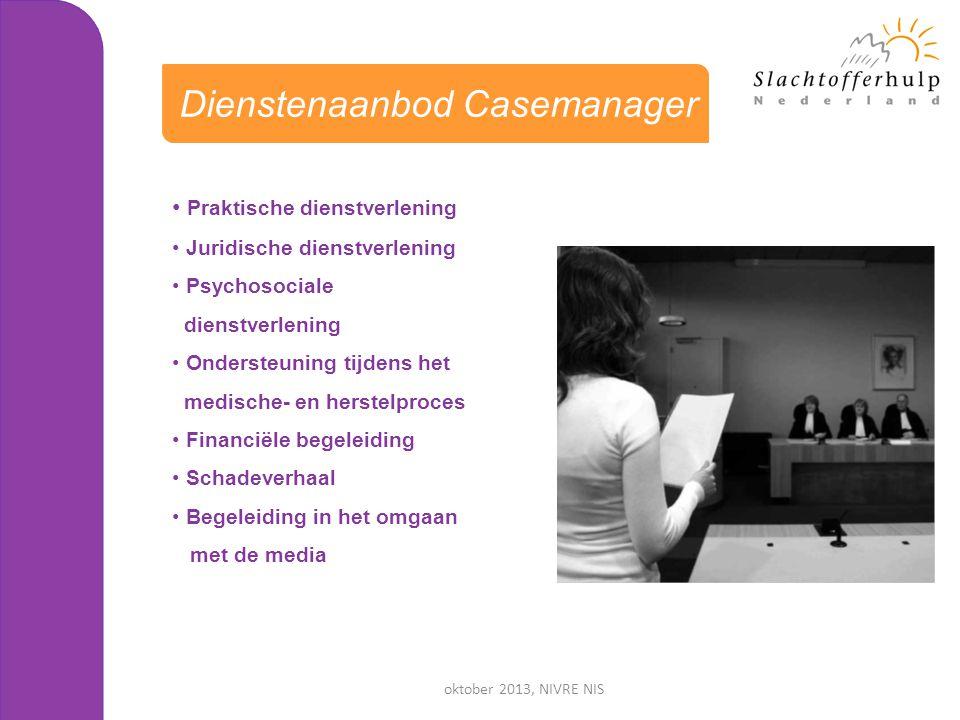 oktober 2013, NIVRE NIS Dienstenaanbod Casemanager • Praktische dienstverlening • Juridische dienstverlening • Psychosociale dienstverlening • Onderst