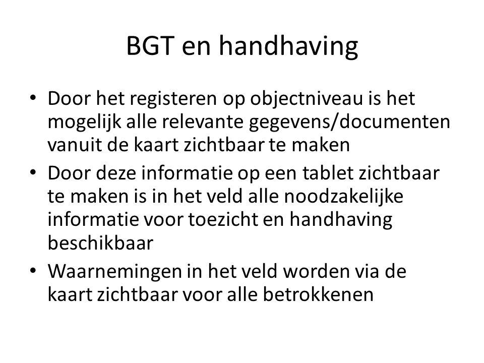 BGT en handhaving • Door het registeren op objectniveau is het mogelijk alle relevante gegevens/documenten vanuit de kaart zichtbaar te maken • Door d