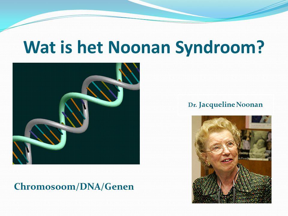 Wat is het Noonan Syndroom? Chromosoom/DNA/Genen Dr. Jacqueline Noonan