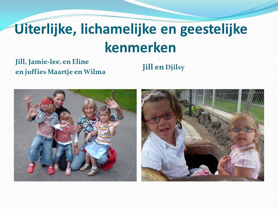 Uiterlijke, lichamelijke en geestelijke kenmerken Jill, Jamie-lee, en Eline en juffies Maartje en Wilma Jill en Djilsy