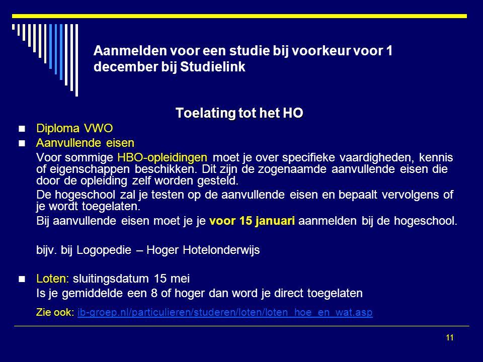 11 Aanmelden voor een studie bij voorkeur voor 1 december bij Studielink Toelating tot het HO  Diploma VWO  Aanvullende eisen Voor sommige HBO-oplei
