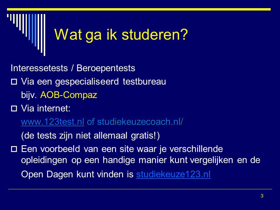 3 Wat ga ik studeren? Interessetests / Beroepentests  Via een gespecialiseerd testbureau bijv. AOB-Compaz  Via internet: www.123test.nlwww.123test.n