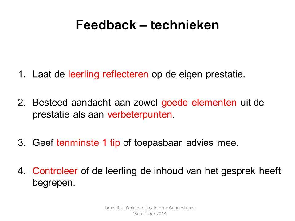 Feedback – technieken 1.Laat de leerling reflecteren op de eigen prestatie. 2.Besteed aandacht aan zowel goede elementen uit de prestatie als aan verb