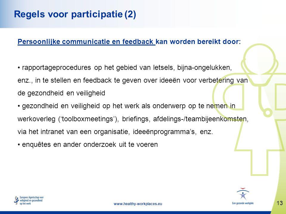 13 www.healthy-workplaces.eu Regels voor participatie (2) Persoonlijke communicatie en feedback kan worden bereikt door: • rapportageprocedures op het
