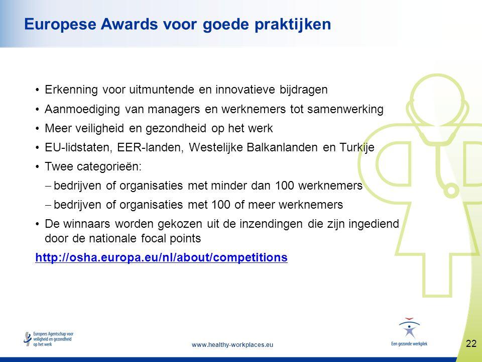 www.healthy-workplaces.eu •Erkenning voor uitmuntende en innovatieve bijdragen •Aanmoediging van managers en werknemers tot samenwerking •Meer veiligh