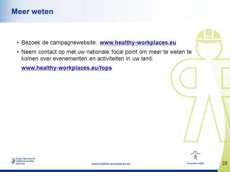 www.healthy-workplaces.eu •Bezoek de campagnewebsite: www.healthy-workplaces.euwww.healthy-workplaces.eu •Neem contact op met uw nationale focal point
