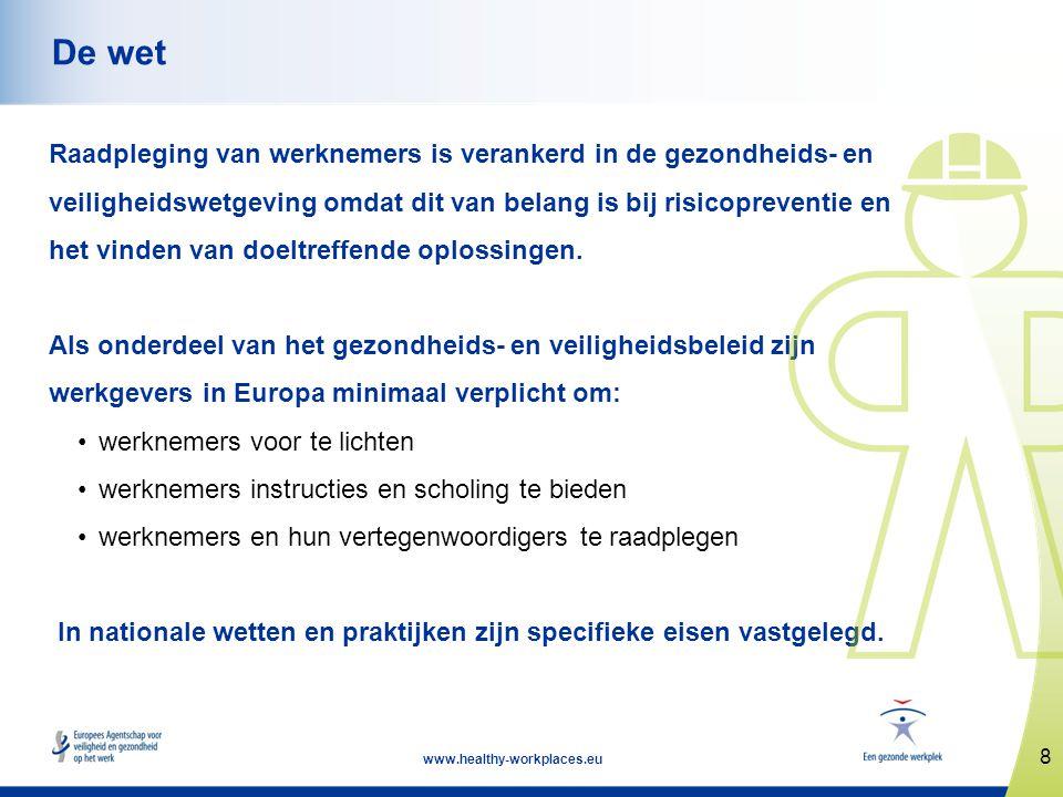 9 www.healthy-workplaces.eu In OSH-Kaderrichtlijn 89/391 van de EU zijn minimumvereisten vastgesteld voor raadpleging van werknemers (1) Werkgevers raadplegen werknemers en/of hun vertegenwoordigers en geven hen het recht deel te nemen aan de behandeling van vraagstukken die betrekking hebben op de veiligheid en de gezondheid op het werk.